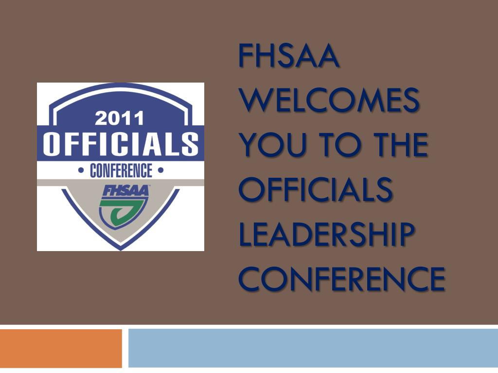 fhsaa welcomes you to the officials leadership conference l.