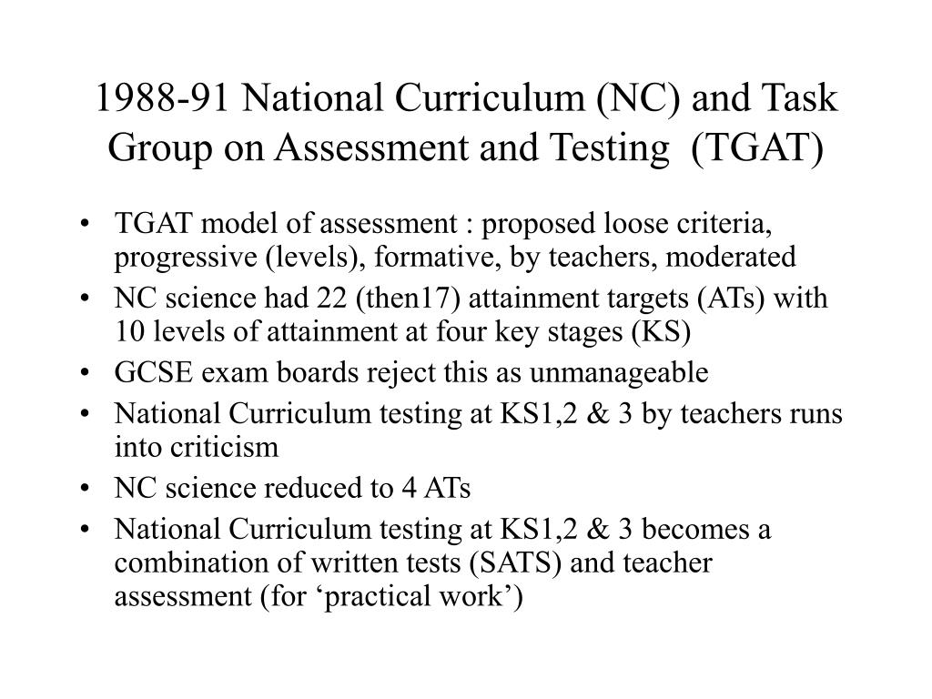 1988-91 National Curriculum (NC) and Task Group on Assessment and Testing  (TGAT)