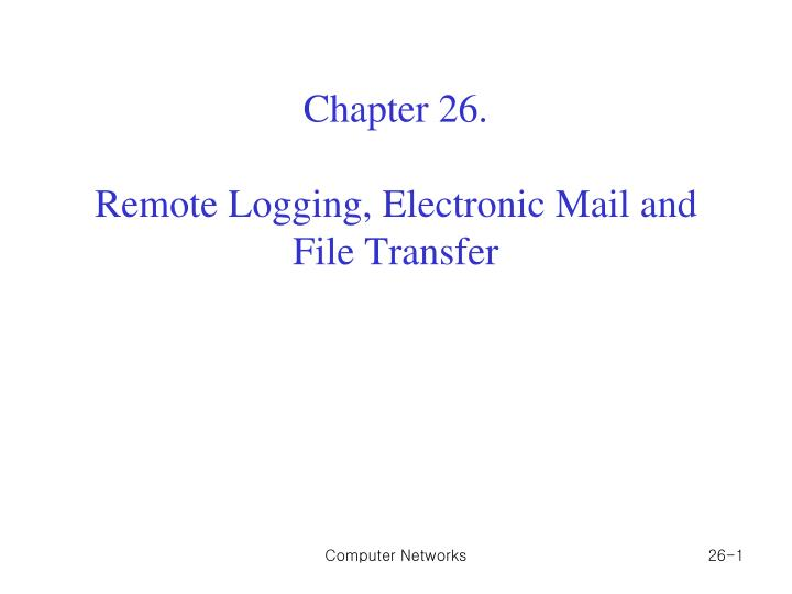 Chapter 26 remote logging electronic mail and file transfer