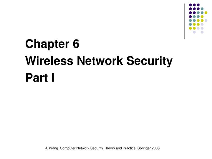 Chapter 6 wireless network security part i