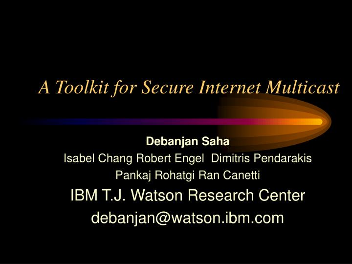 A toolkit for secure internet multicast