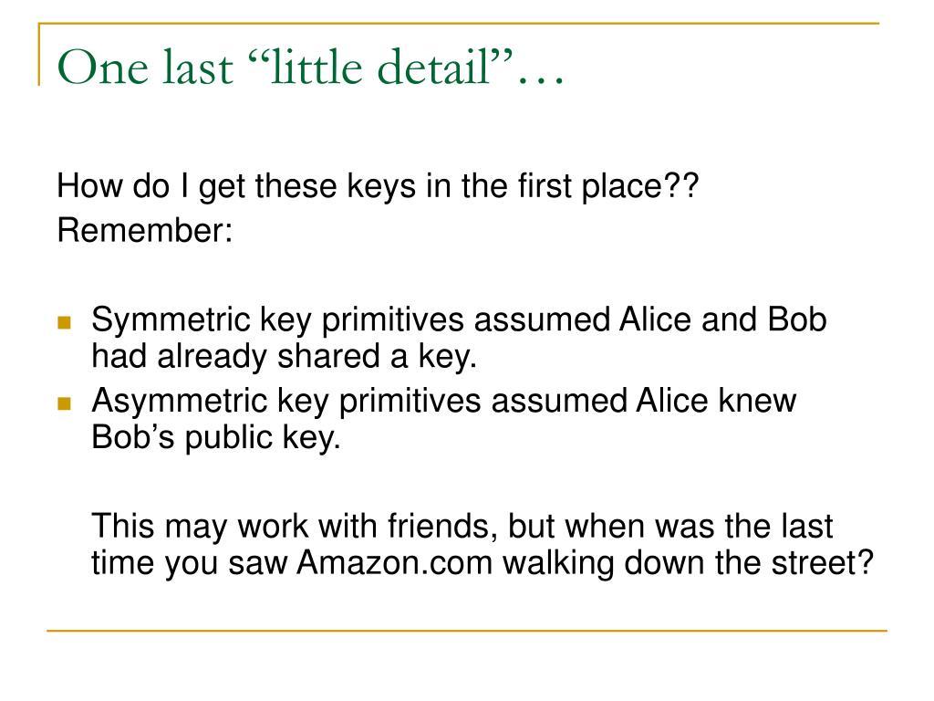 "One last ""little detail""…"