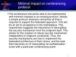 minimal impact on conferencing protocol