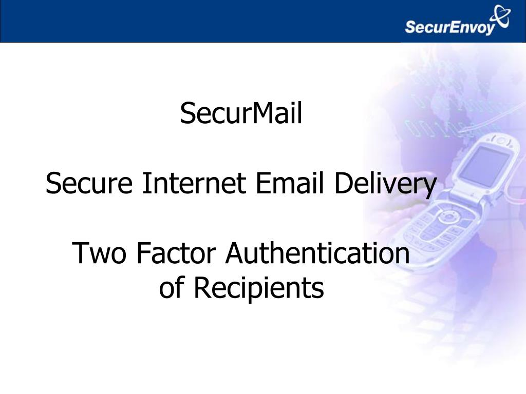 securmail secure internet email delivery two factor authentication of recipients l.