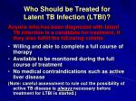 who should be treated for latent tb infection ltbi