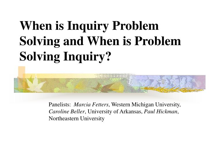 when is inquiry problem solving and when is problem solving inquiry n.