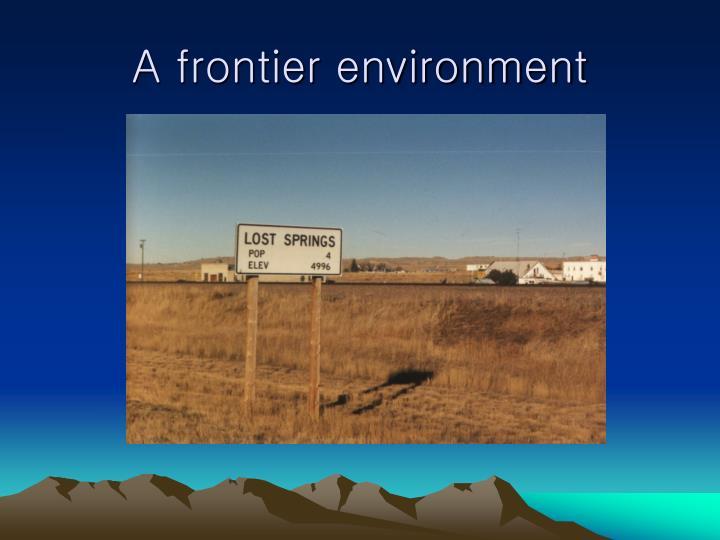 A frontier environment