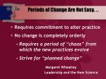 periods of change are not easy
