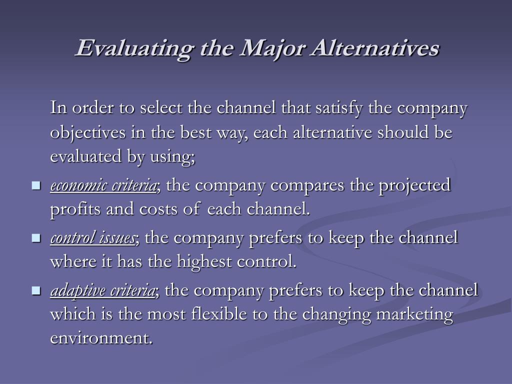 Evaluating the Major Alternatives