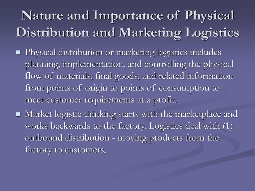 Nature and Importance of Physical Distribution and Marketing Logistics