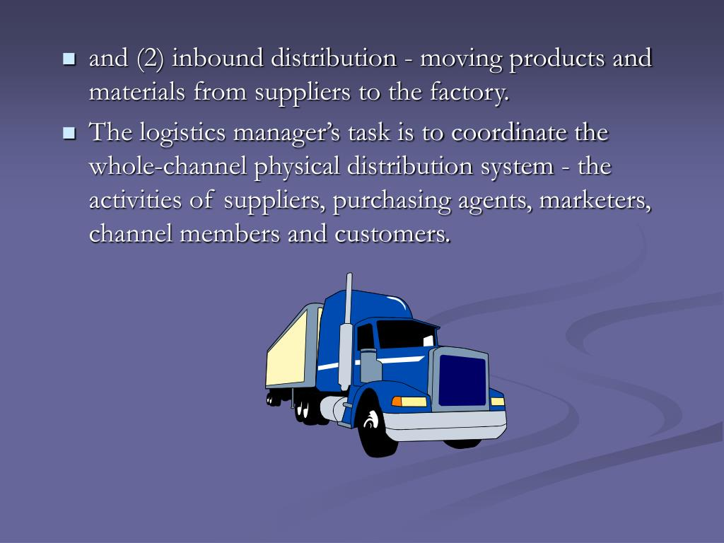 and (2) inbound distribution - moving products and materials from suppliers to the factory.