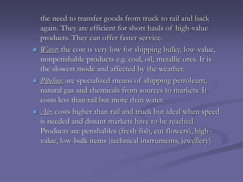 the need to transfer goods from truck to rail and back again. They are efficient for short hauls of high-value products. They can offer faster service.