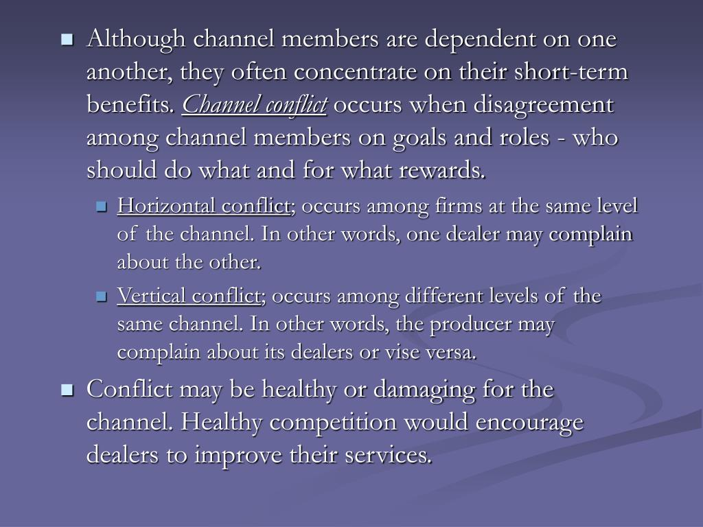 Although channel members are dependent on one another, they often concentrate on their short-term benefits.