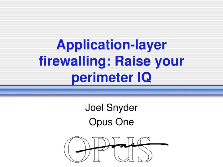 Application layer firewalling raise your perimeter iq