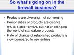 so what s going on in the firewall business