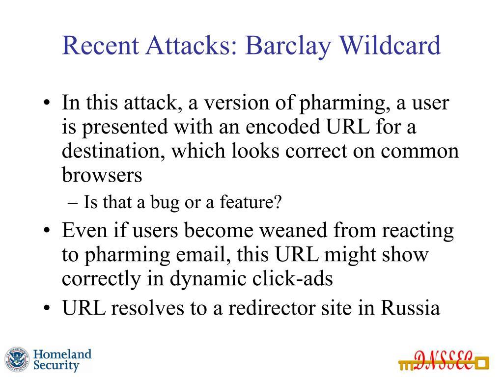 Recent Attacks: Barclay Wildcard