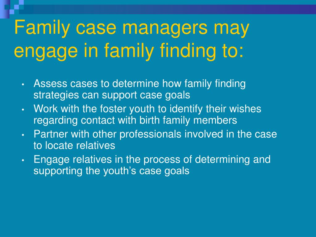 Family case managers may engage in family finding to: