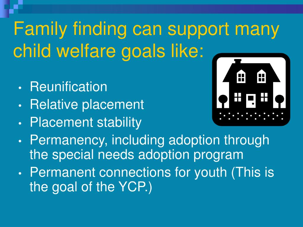 Family finding can support many child welfare goals like: