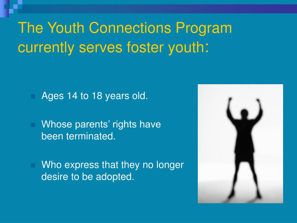 The Youth Connections Program currently serves foster youth