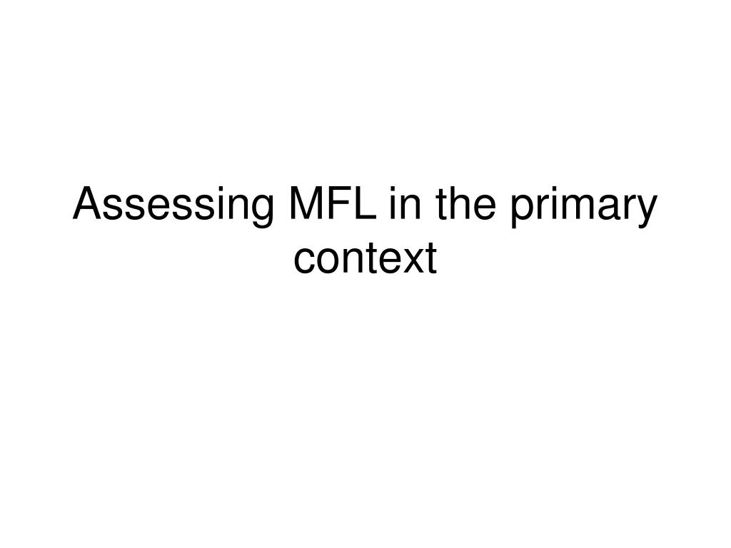 assessing mfl in the primary context l.