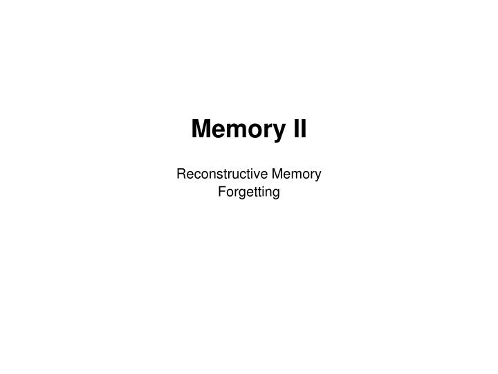 memory ii reconstructive memory forgetting n.