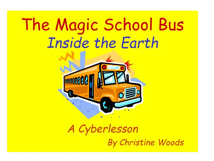 the magic school bus inside the earth a cyberlesson by christine woods n.