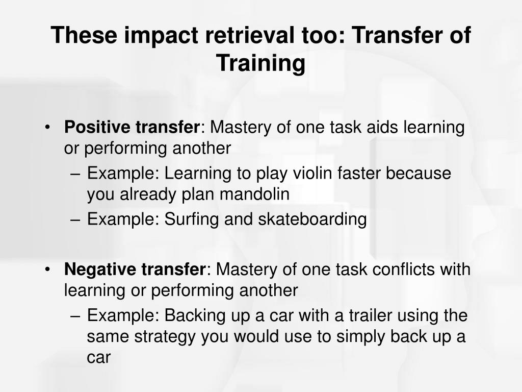 These impact retrieval too: Transfer of Training