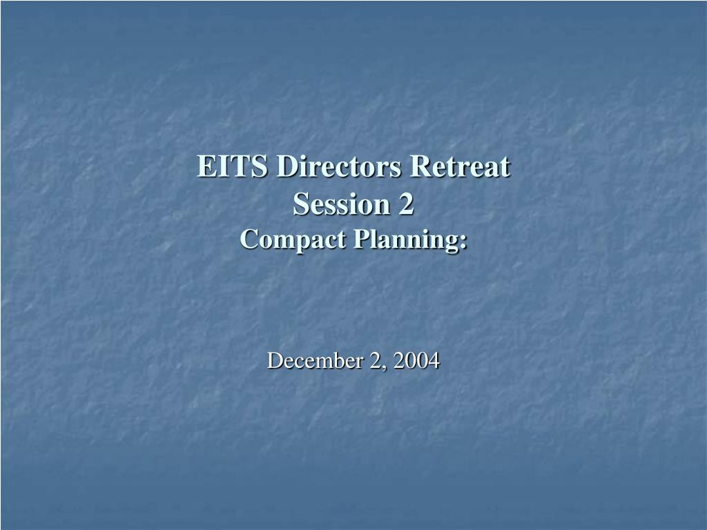 eits directors retreat session 2 compact planning l.