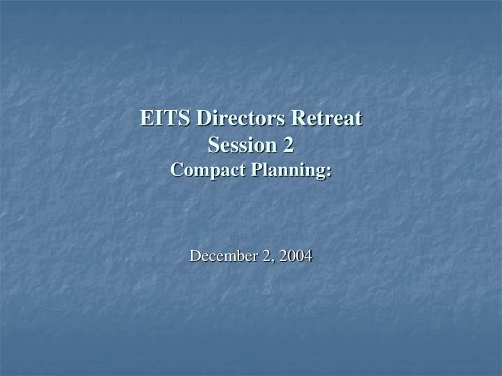 Eits directors retreat session 2 compact planning