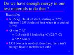 do we have enough energy in our test materials to do that