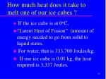 how much heat does it take to melt one of our ice cubes