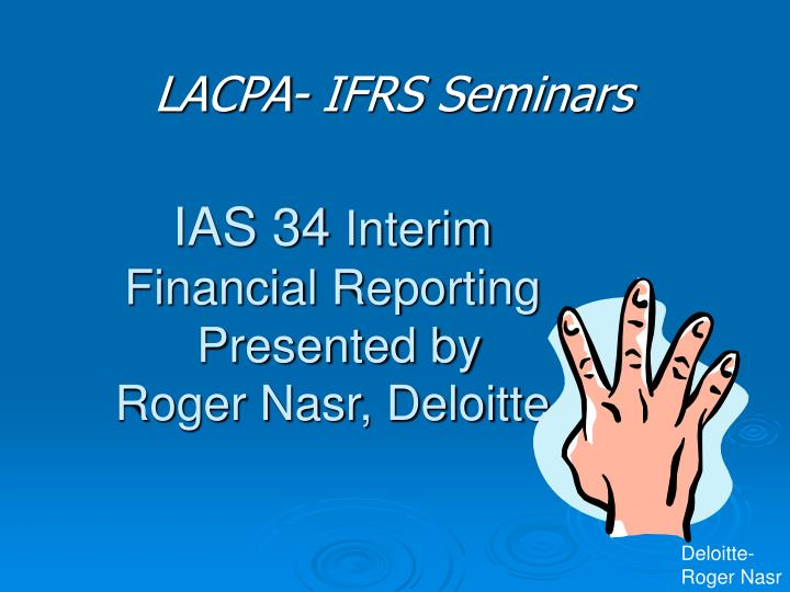 ias 34 interim financial reporting presented by roger nasr deloitte n.