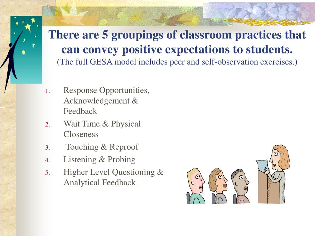 There are 5 groupings of classroom practices that can convey positive expectations to students.