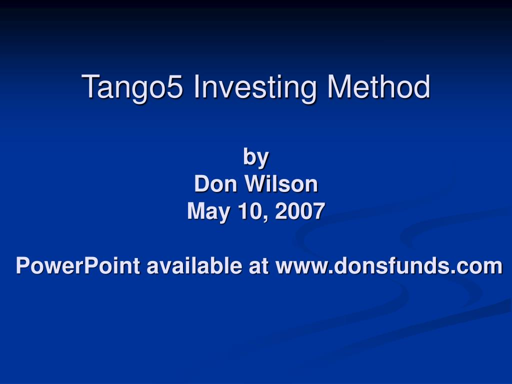 tango5 investing method by don wilson may 10 2007 powerpoint available at www donsfunds com