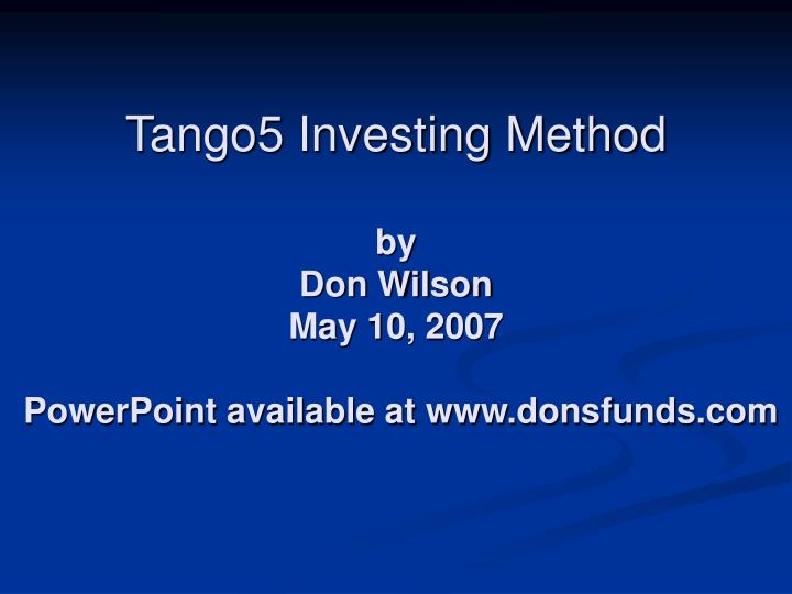 tango5 investing method by don wilson may 10 2007 powerpoint available at www donsfunds com n.