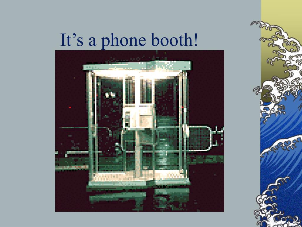 It's a phone booth!