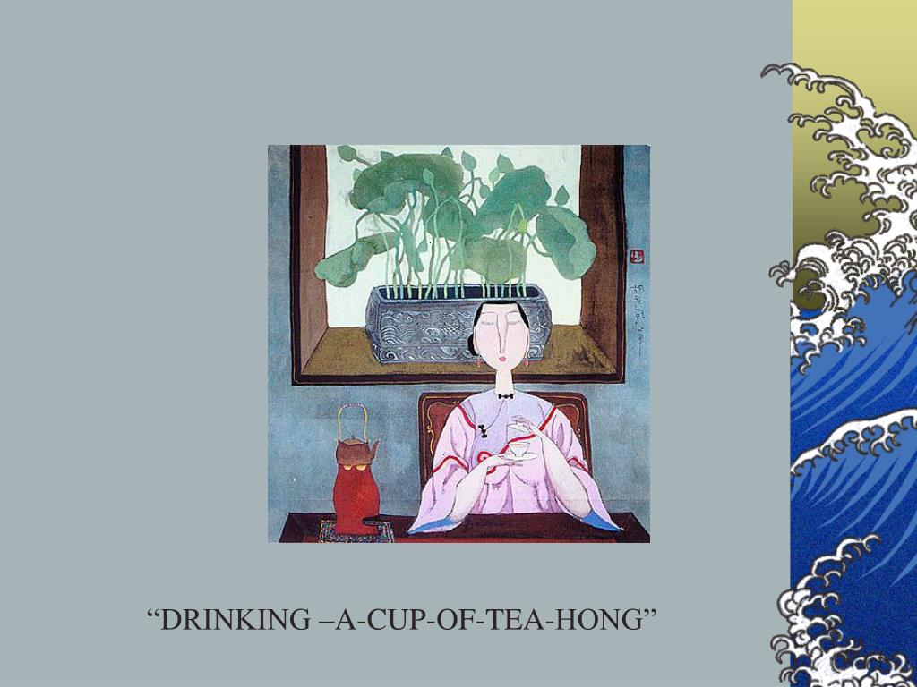 """DRINKING –A-CUP-OF-TEA-HONG"""