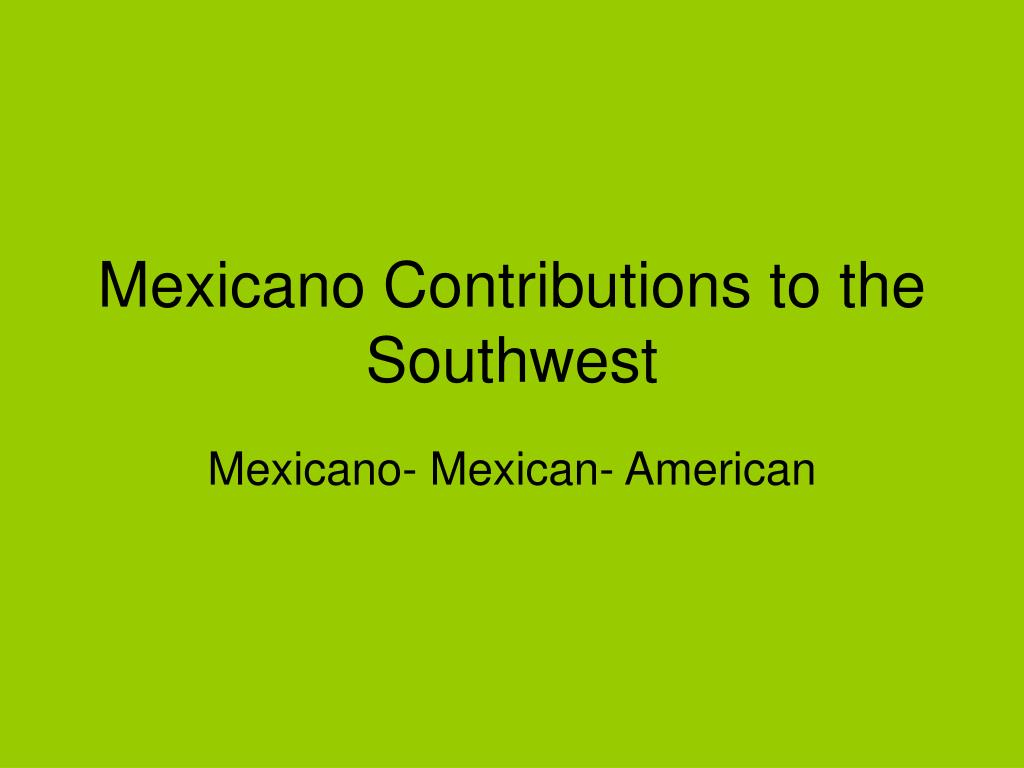 mexicano contributions to the southwest l.
