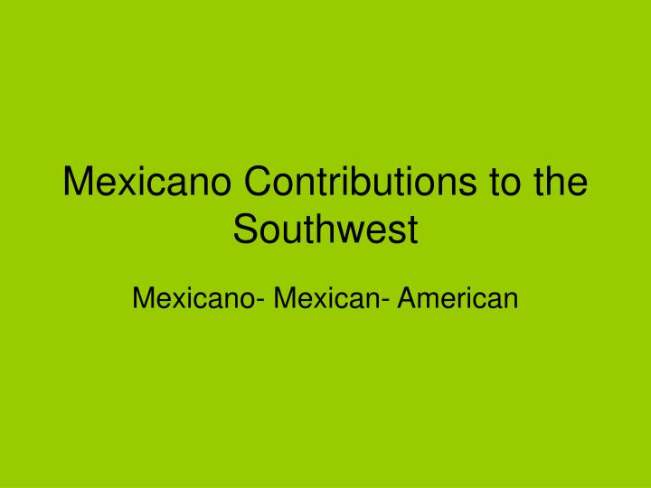 mexicano contributions to the southwest n.