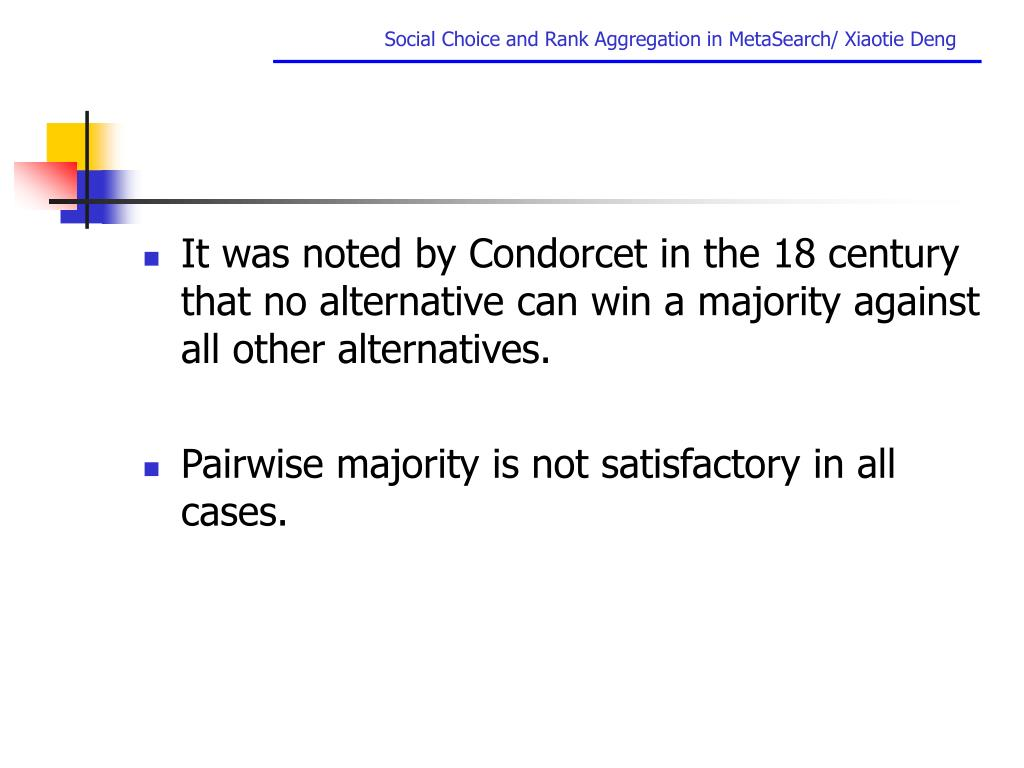 It was noted by Condorcet in the 18 century that no alternative can win a majority against all other alternatives.