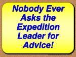 nobody ever asks the expedition leader for advice
