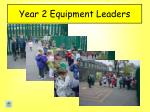 year 2 equipment leaders
