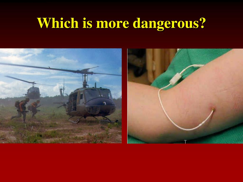 Which is more dangerous?