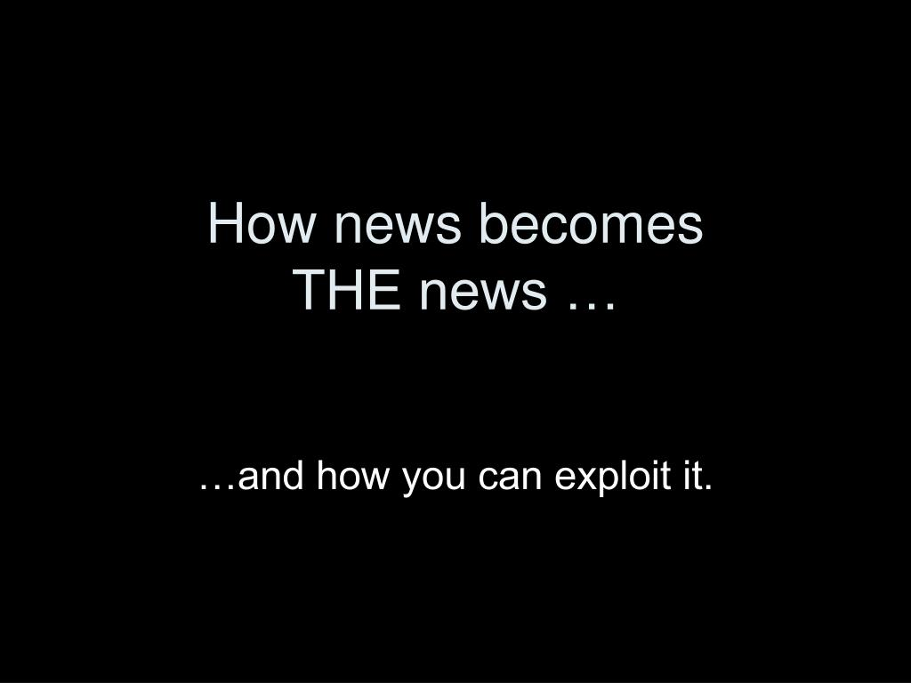 how news becomes the news l.