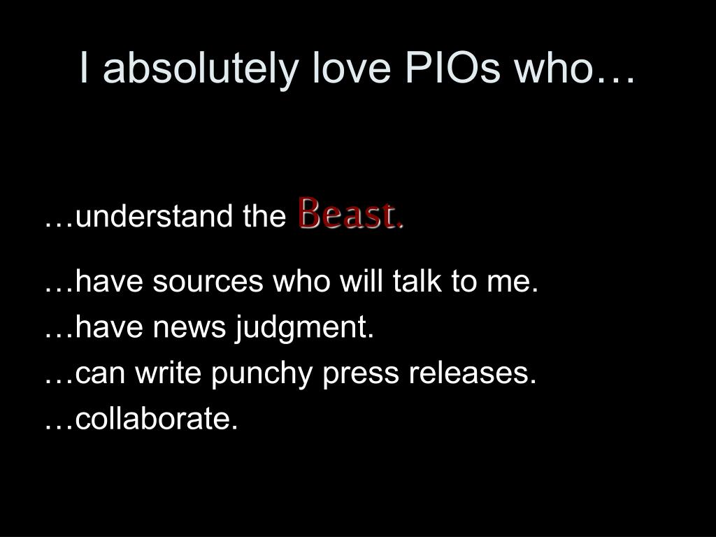 I absolutely love PIOs who…