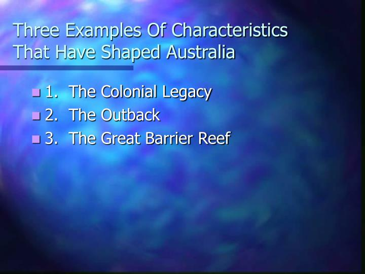 Three examples of characteristics that have shaped australia