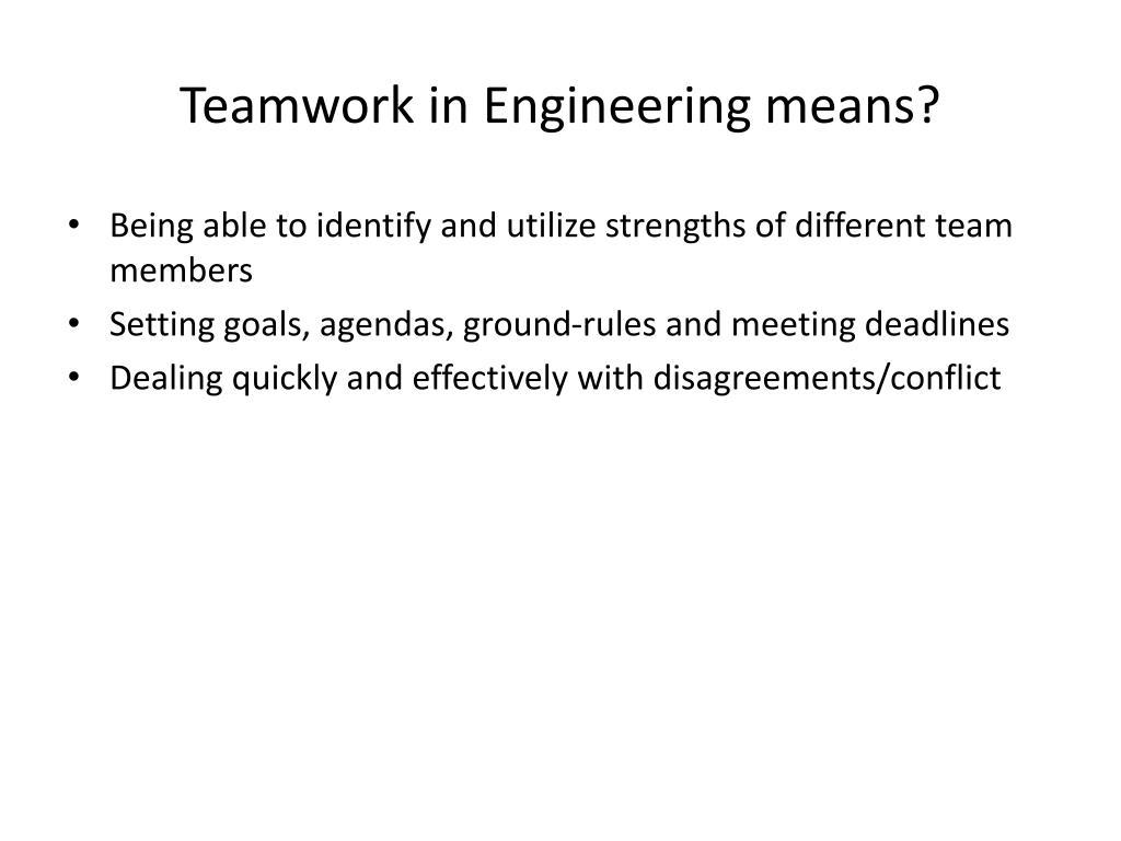 Teamwork in Engineering means?