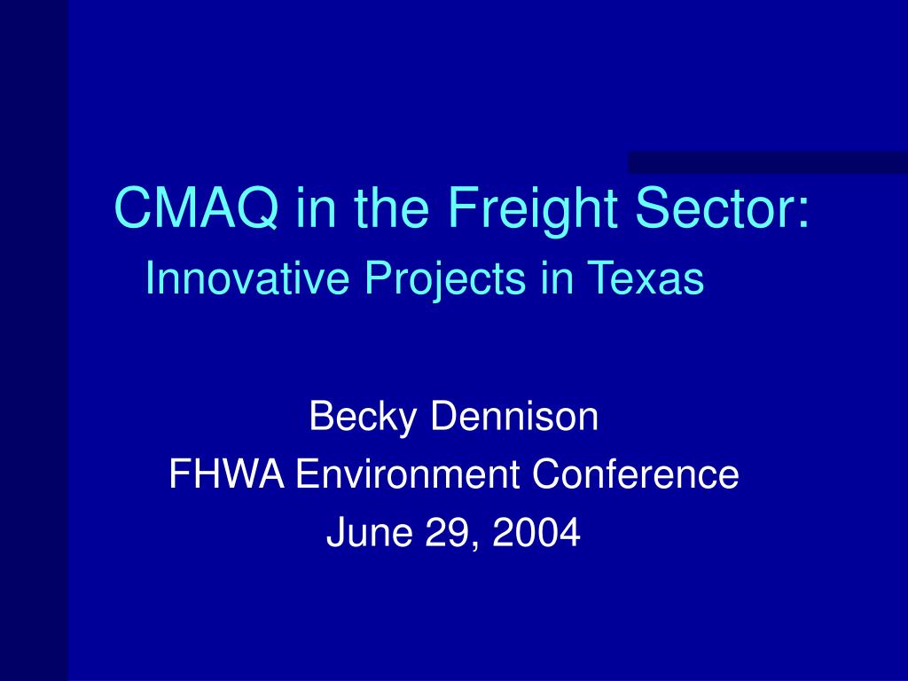 cmaq in the freight sector innovative projects in texas l.
