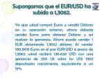 supongamos que el eur usd ha subido a 1 3062