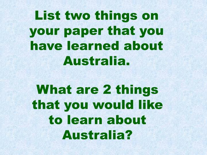 List two things on your paper that you have learned about Australia.